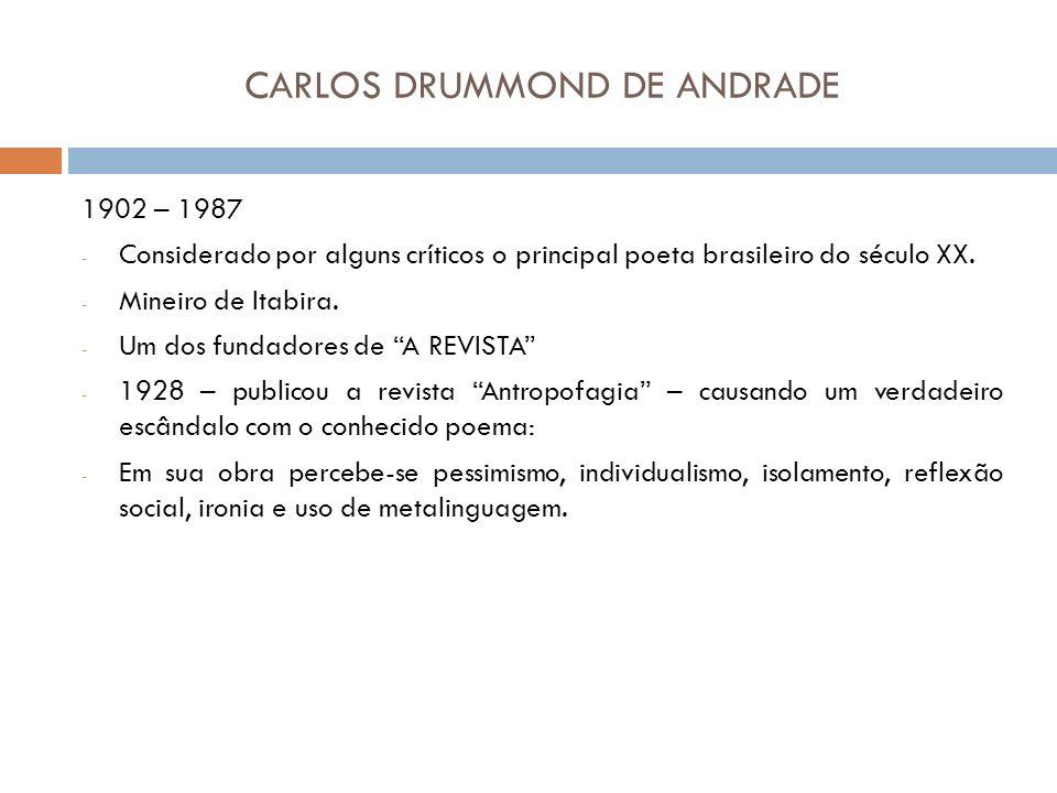 CARLOS DRUMMOND DE ANDRADE 1902 – 1987 - Considerado por alguns críticos o principal poeta brasileiro do século XX.