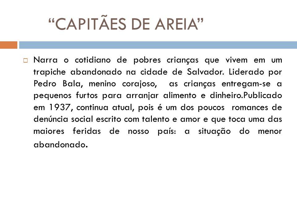 CAPITÃES DE AREIA Narra o cotidiano de pobres crianças que vivem em um trapiche abandonado na cidade de Salvador.