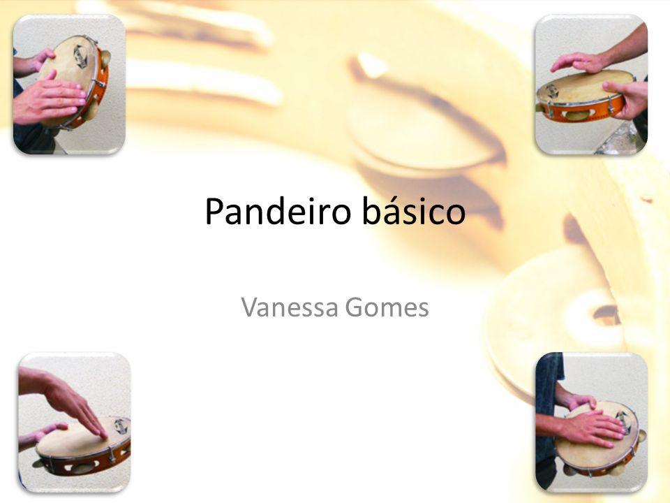 Roteiro Breve história do pandeiro Partes que compõem um pandeiro Tipos de pandeiro Aprendendo Outros ritmos Vanessa Gomes de Lima - @vanegomes_