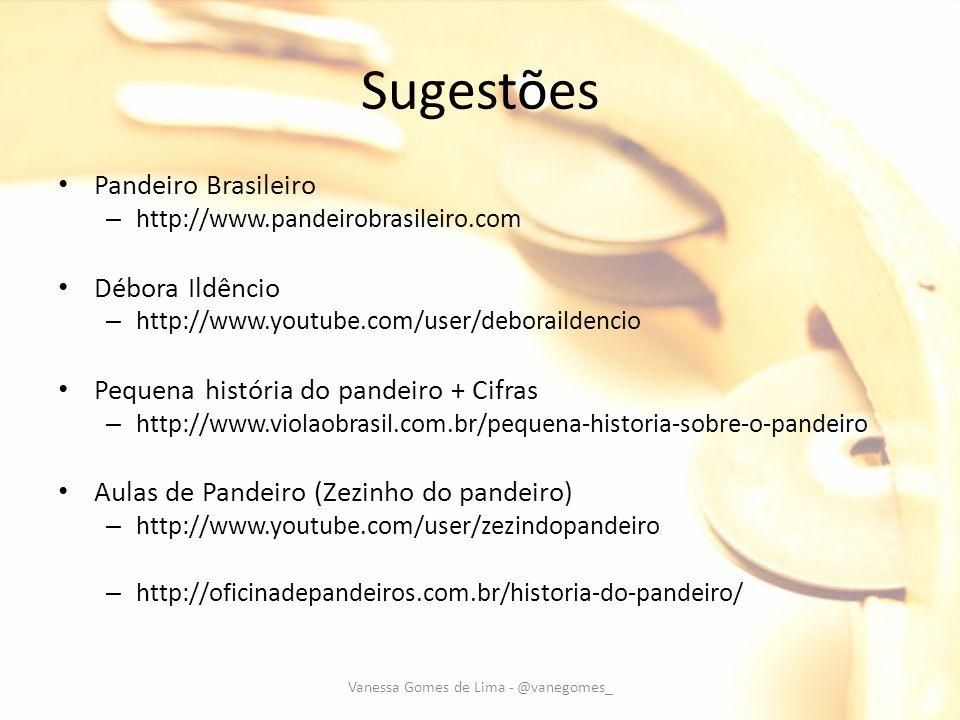 Sugestões Pandeiro Brasileiro – http://www.pandeirobrasileiro.com Débora Ildêncio – http://www.youtube.com/user/deboraildencio Pequena história do pan