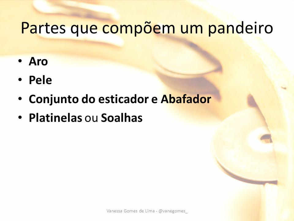 Tipos de Pandeiro Dimensão – De 8 a 14 Tipo de Pele CouroNormal SintéticaDupla sintética com Holograma Vanessa Gomes de Lima - @vanegomes_