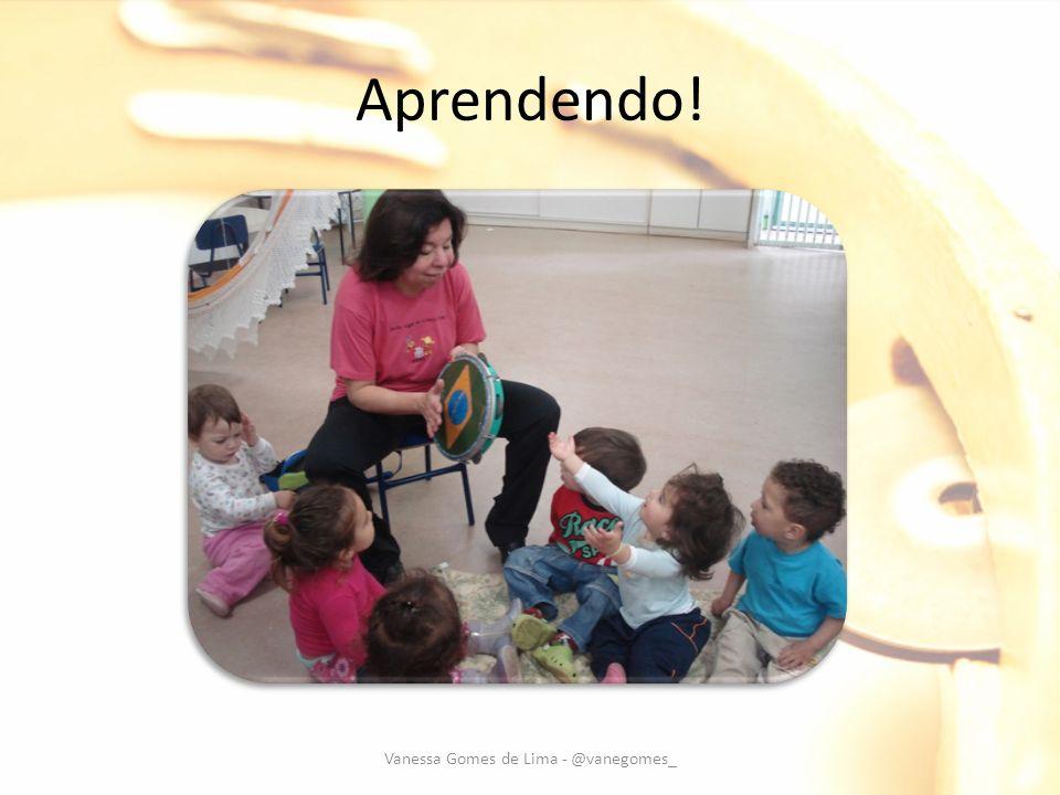Aprendendo! Vanessa Gomes de Lima - @vanegomes_