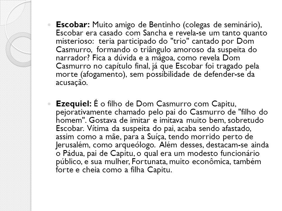 Escobar: Muito amigo de Bentinho (colegas de seminário), Escobar era casado com Sancha e revela-se um tanto quanto misterioso: teria participado do