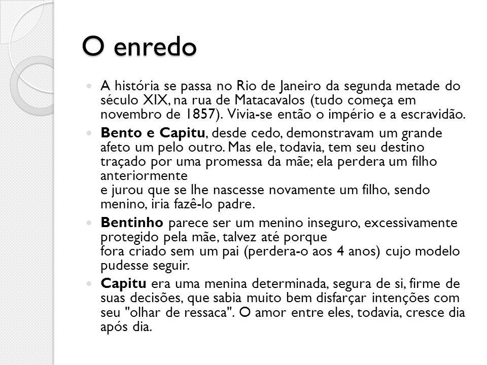 O enredo A história se passa no Rio de Janeiro da segunda metade do século XIX, na rua de Matacavalos (tudo começa em novembro de 1857). Vivia-se entã
