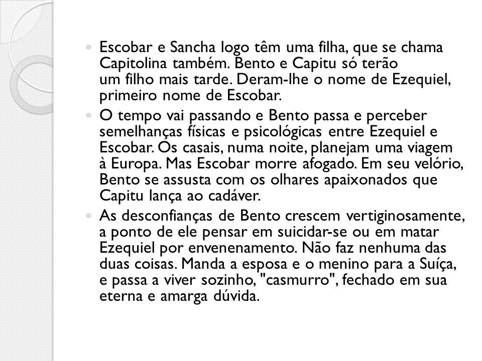 Escobar e Sancha logo têm uma filha, que se chama Capitolina também. Bento e Capitu só terão um filho mais tarde. Deram-lhe o nome de Ezequiel, primei