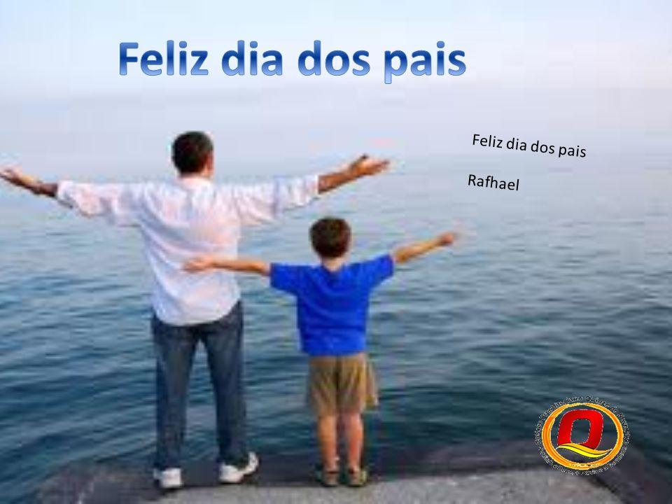 Feliz dia dos pais Rafhael