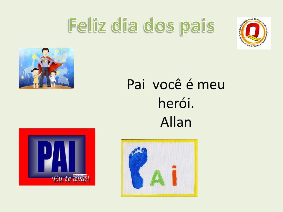 Pai você é meu herói. Allan