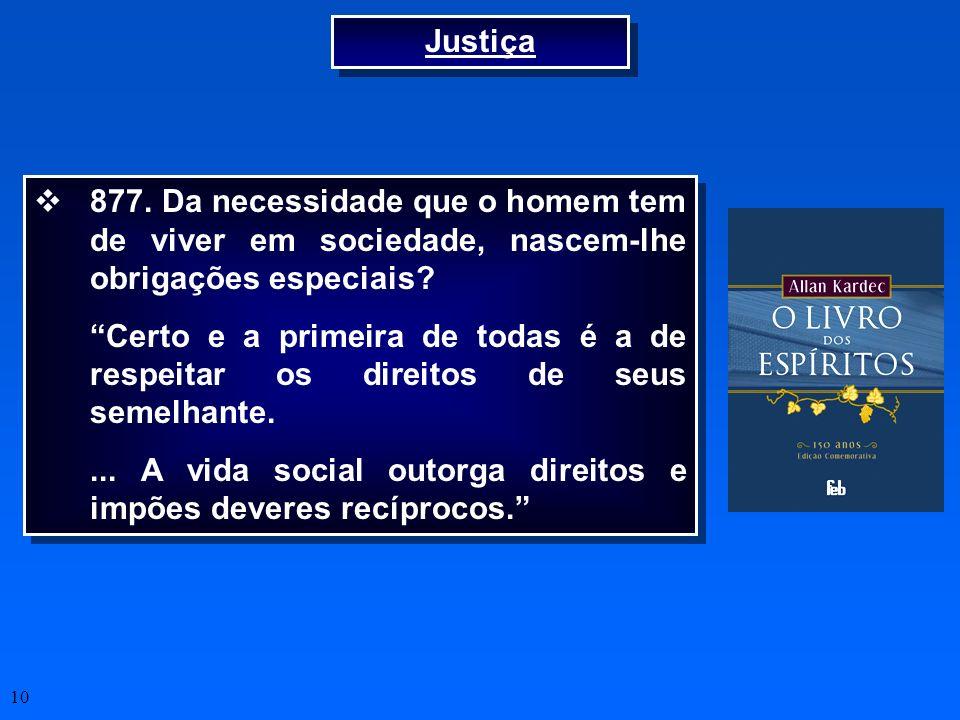 10 Justiça 877. Da necessidade que o homem tem de viver em sociedade, nascem-lhe obrigações especiais? Certo e a primeira de todas é a de respeitar os