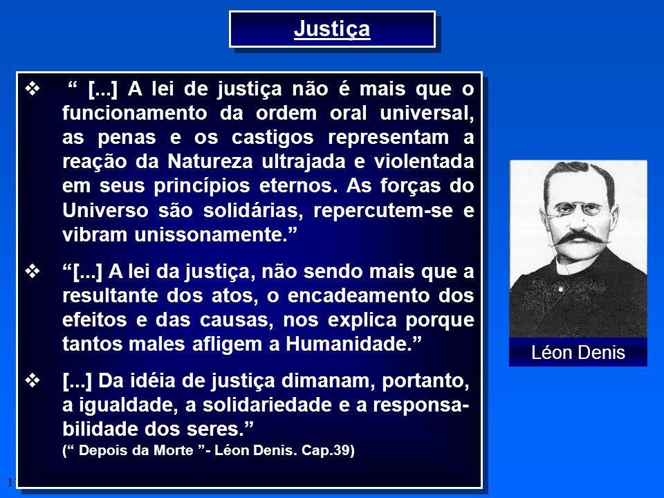 11 Justiça [...] A lei de justiça não é mais que o funcionamento da ordem oral universal, as penas e os castigos representam a reação da Natureza ultr