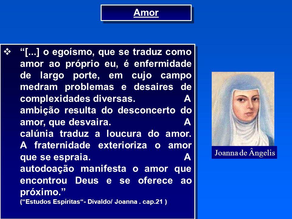 18 Joanna de Ângelis [...] o egoísmo, que se traduz como amor ao próprio eu, é enfermidade de largo porte, em cujo campo medram problemas e desaires d