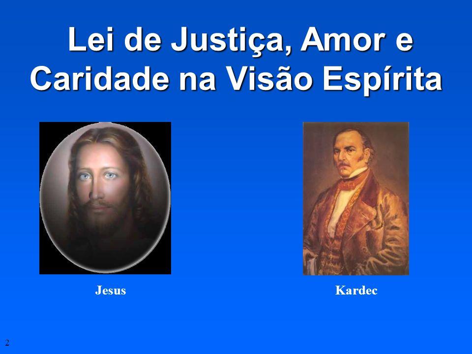 2 Lei de Justiça, Amor e Caridade na Visão Espírita Lei de Justiça, Amor e Caridade na Visão Espírita JesusKardec
