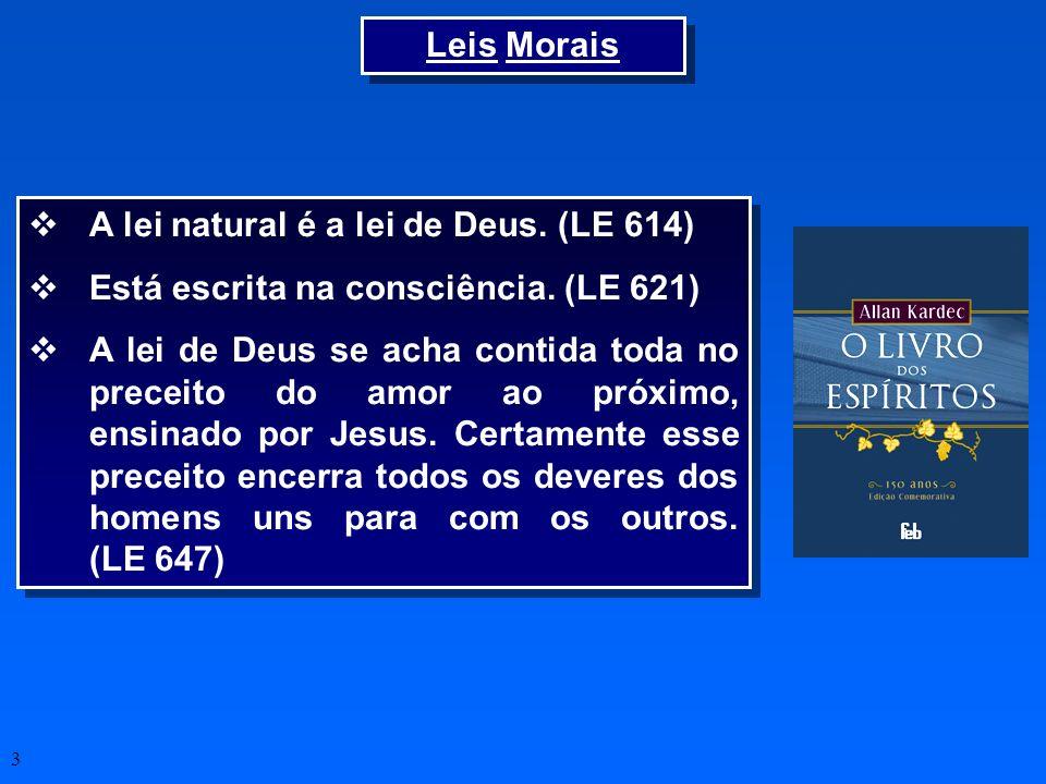 3 A lei natural é a lei de Deus. (LE 614) Está escrita na consciência. (LE 621) A lei de Deus se acha contida toda no preceito do amor ao próximo, ens