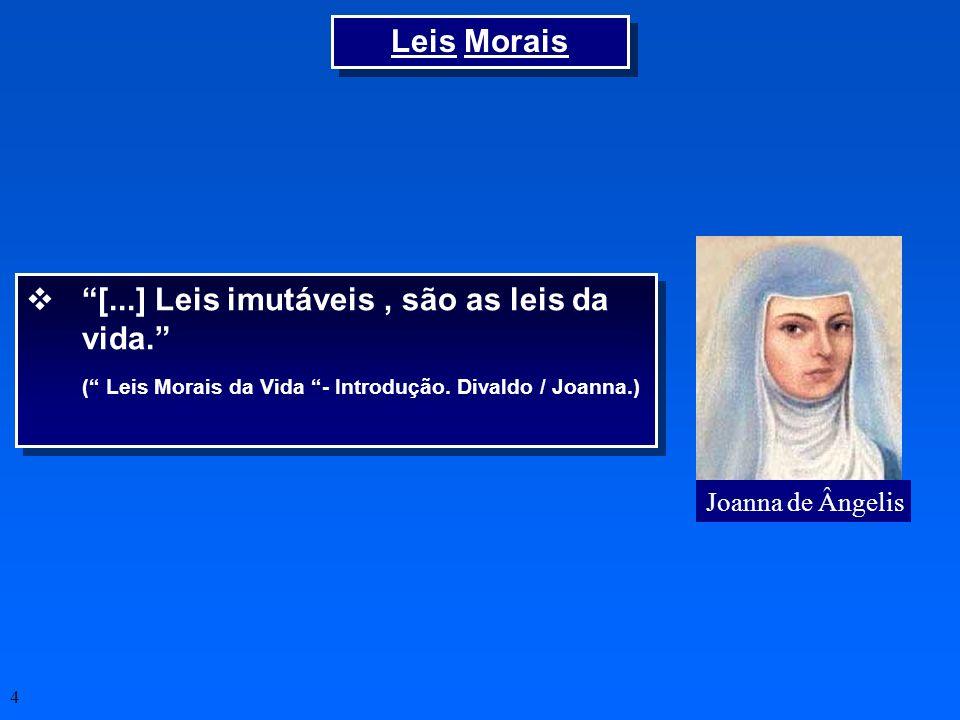 4 Joanna de Ângelis [...] Leis imutáveis, são as leis da vida. ( Leis Morais da Vida - Introdução. Divaldo / Joanna.) [...] Leis imutáveis, são as lei