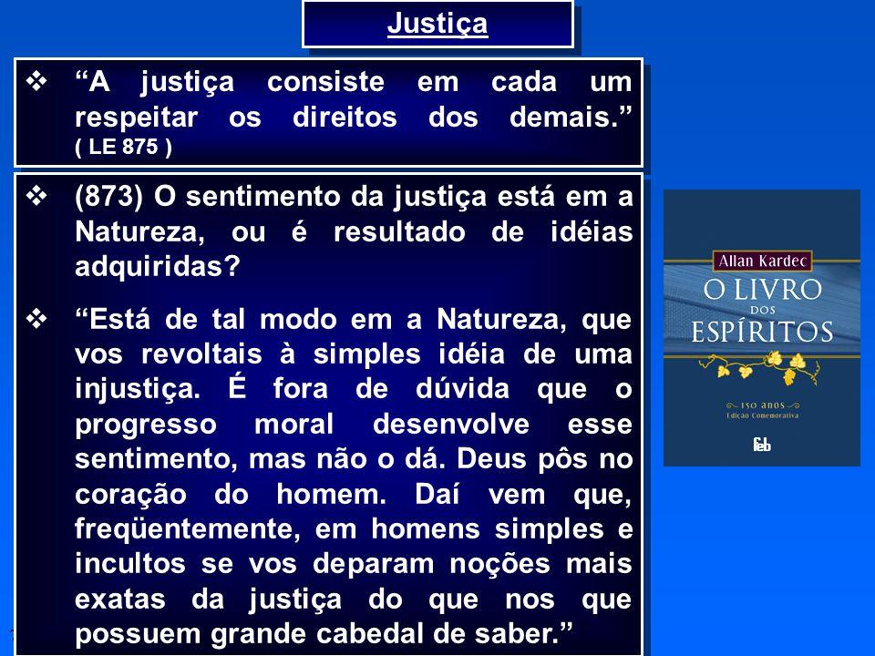 7 A justiça consiste em cada um respeitar os direitos dos demais. ( LE 875 ) Justiça (873) O sentimento da justiça está em a Natureza, ou é resultado
