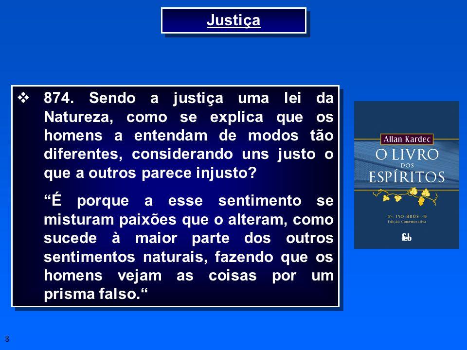 8 Justiça 874. Sendo a justiça uma lei da Natureza, como se explica que os homens a entendam de modos tão diferentes, considerando uns justo o que a o