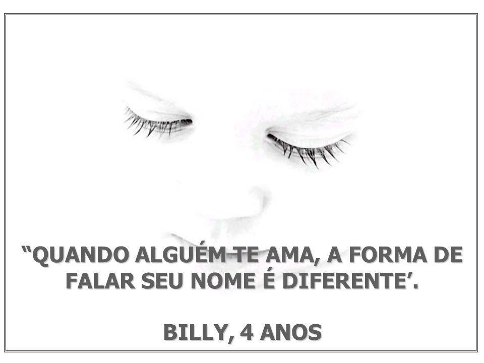 QUANDO ALGUÉM TE AMA, A FORMA DE FALAR SEU NOME É DIFERENTE. BILLY, 4 ANOS