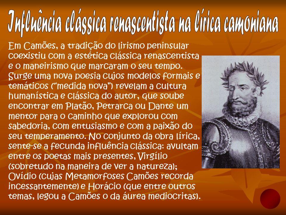 Em Camões, a tradição do lirismo peninsular coexistiu com a estética clássica renascentista e o maneirismo que marcaram o seu tempo. Surge uma nova po