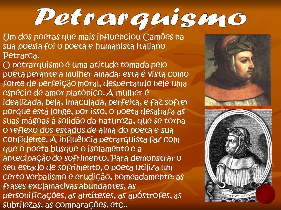 A poesia Camoniana relacionada com a tristeza, desagrado, dor, infortúnio do poeta, saudade, amor não correspondido, entre outros, é de inspiração em Dante - poeta italiano do séc XIII e XIV.