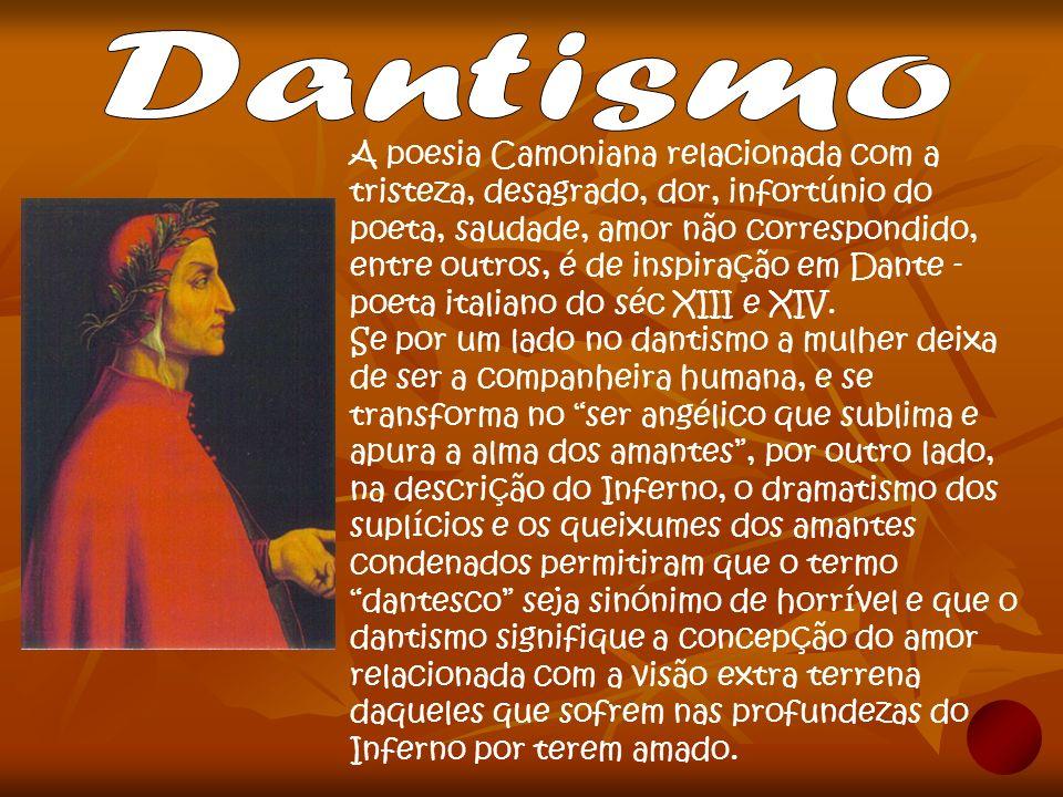 A poesia Camoniana relacionada com a tristeza, desagrado, dor, infortúnio do poeta, saudade, amor não correspondido, entre outros, é de inspiração em