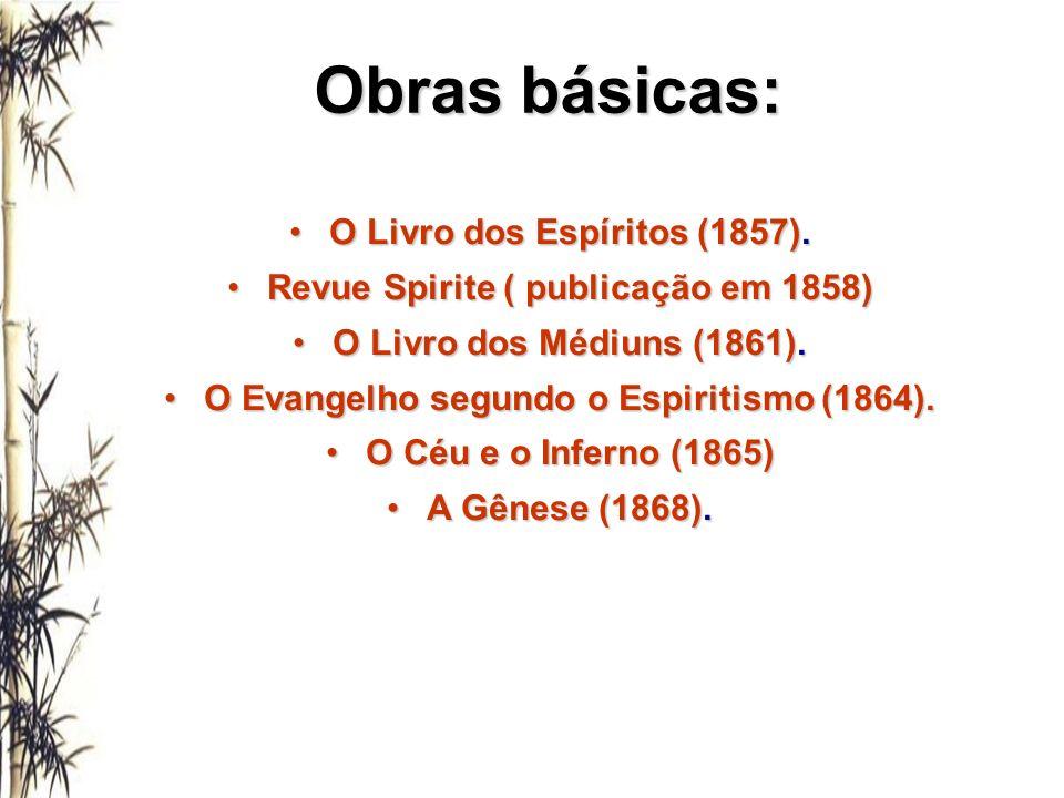 Obras básicas: O Livro dos Espíritos (1857).O Livro dos Espíritos (1857). Revue Spirite ( publicação em 1858)Revue Spirite ( publicação em 1858) O Liv