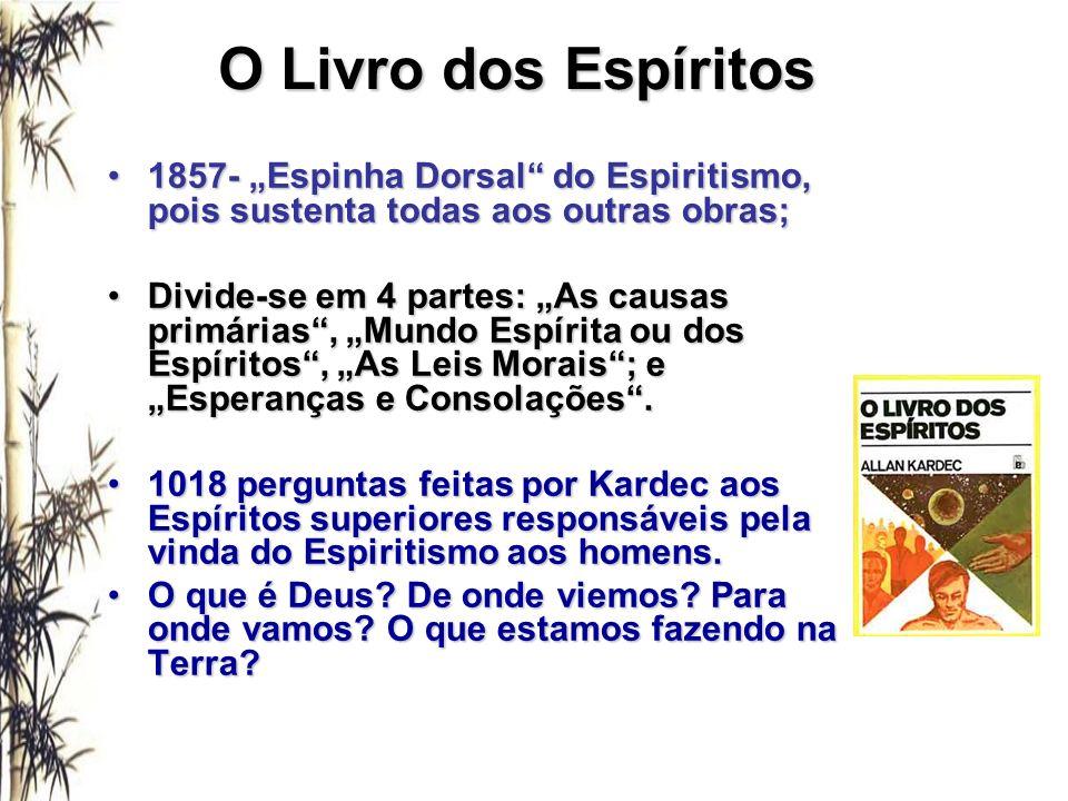 O Livro dos Espíritos 1857- Espinha Dorsal do Espiritismo, pois sustenta todas aos outras obras;1857- Espinha Dorsal do Espiritismo, pois sustenta tod