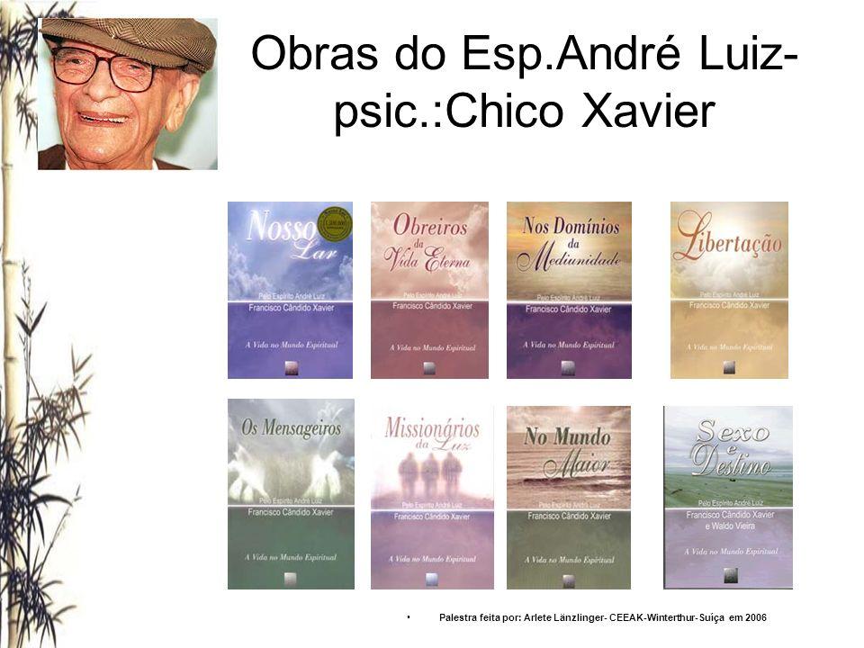 Obras do Esp.André Luiz- psic.:Chico Xavier Palestra feita por: Arlete Länzlinger- CEEAK-Winterthur-Suíça em 2006