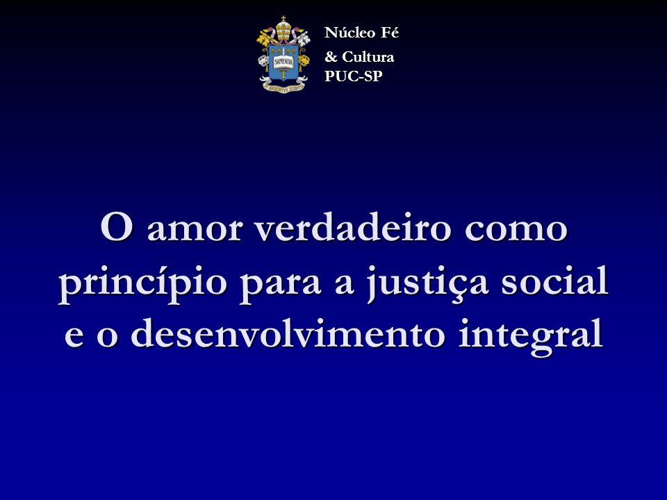 O amor verdadeiro como princípio para a justiça social e o desenvolvimento integral Núcleo Fé & Cultura PUC-SP