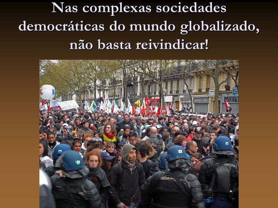 Nas complexas sociedades democráticas do mundo globalizado, não basta reivindicar!
