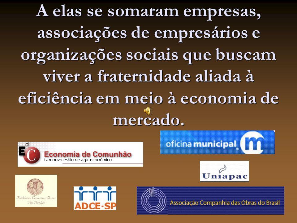 A elas se somaram empresas, associações de empresários e organizações sociais que buscam viver a fraternidade aliada à eficiência em meio à economia de mercado.