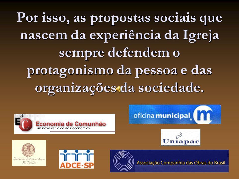 Por isso, as propostas sociais que nascem da experiência da Igreja sempre defendem o protagonismo da pessoa e das organizações da sociedade.