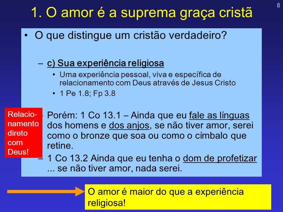 8 1. O amor é a suprema graça cristã O que distingue um cristão verdadeiro? –c) Sua experiência religiosa Uma experiência pessoal, viva e específica d