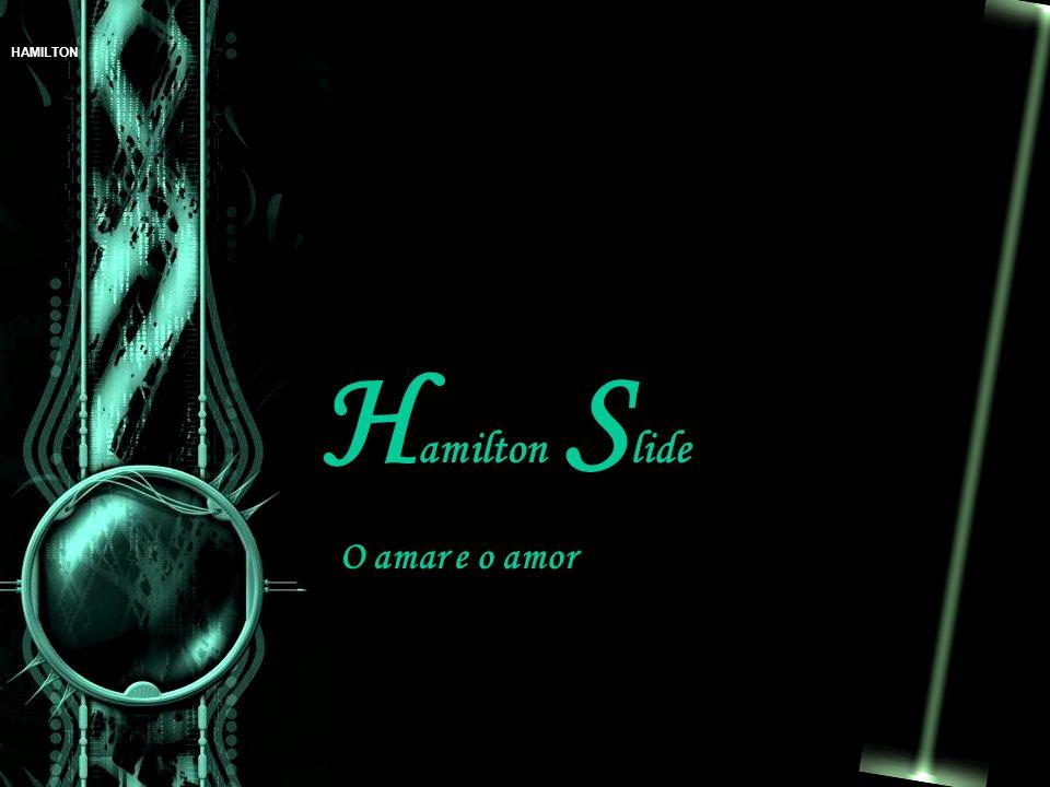 HAMILTON H amilton S lide O amar e o amor