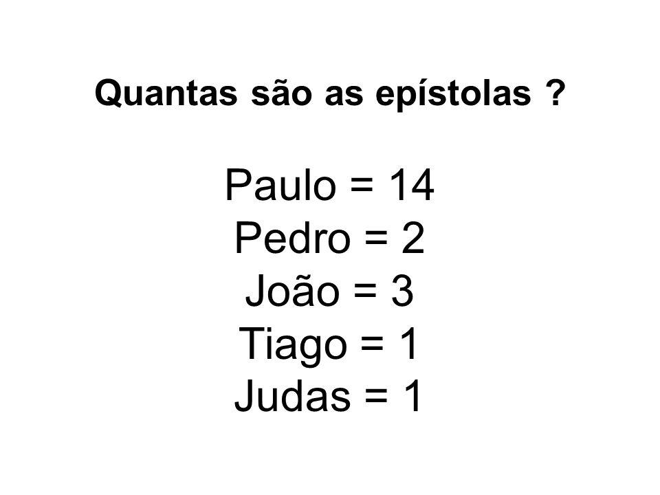 Quantas são as epístolas ? Paulo = 14 Pedro = 2 João = 3 Tiago = 1 Judas = 1