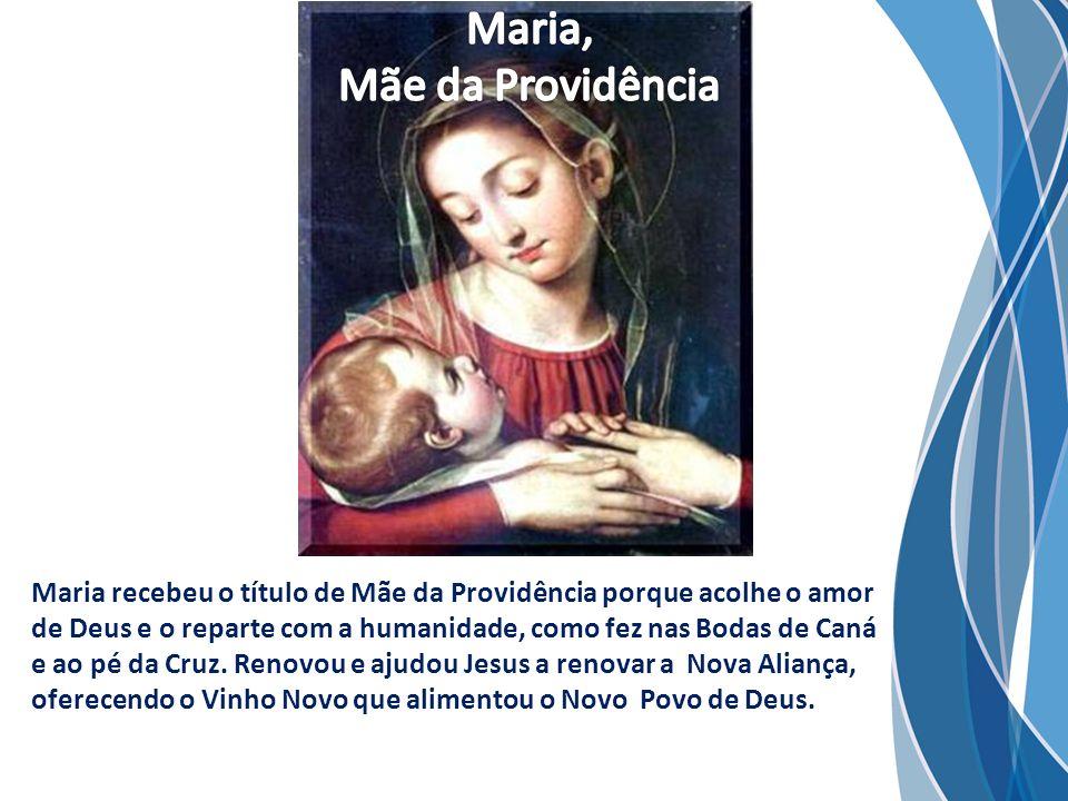 Maria recebeu o título de Mãe da Providência porque acolhe o amor de Deus e o reparte com a humanidade, como fez nas Bodas de Caná e ao pé da Cruz. Re