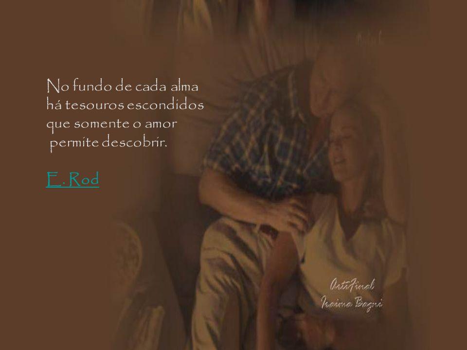 Cada qual sabe amar a seu modo; o modo, pouco importa; o essencial é que saiba amar. Machado de Assis