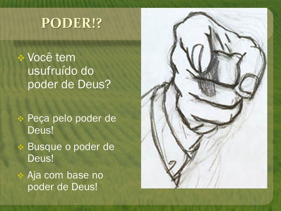 PODER!? Você tem usufruído do poder de Deus? Peça pelo poder de Deus! Busque o poder de Deus! Aja com base no poder de Deus!