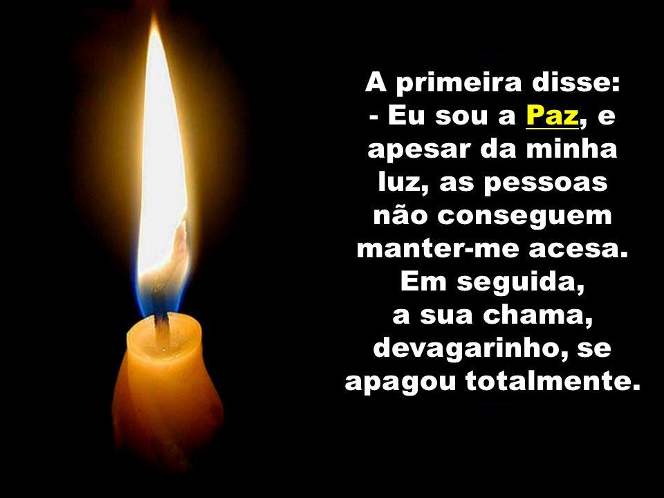 ................ A primeira disse: -Eu sou a Paz, Paz, e apesar da minha luz, as pessoas não conseguem manter-me acesa. Em seguida, a sua chama, devag