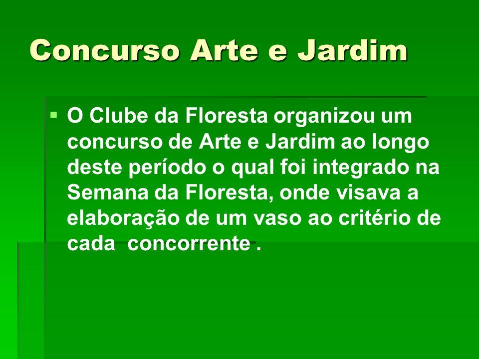 Concurso Arte e Jardim O Clube da Floresta organizou um concurso de Arte e Jardim ao longo deste período o qual foi integrado na Semana da Floresta, o