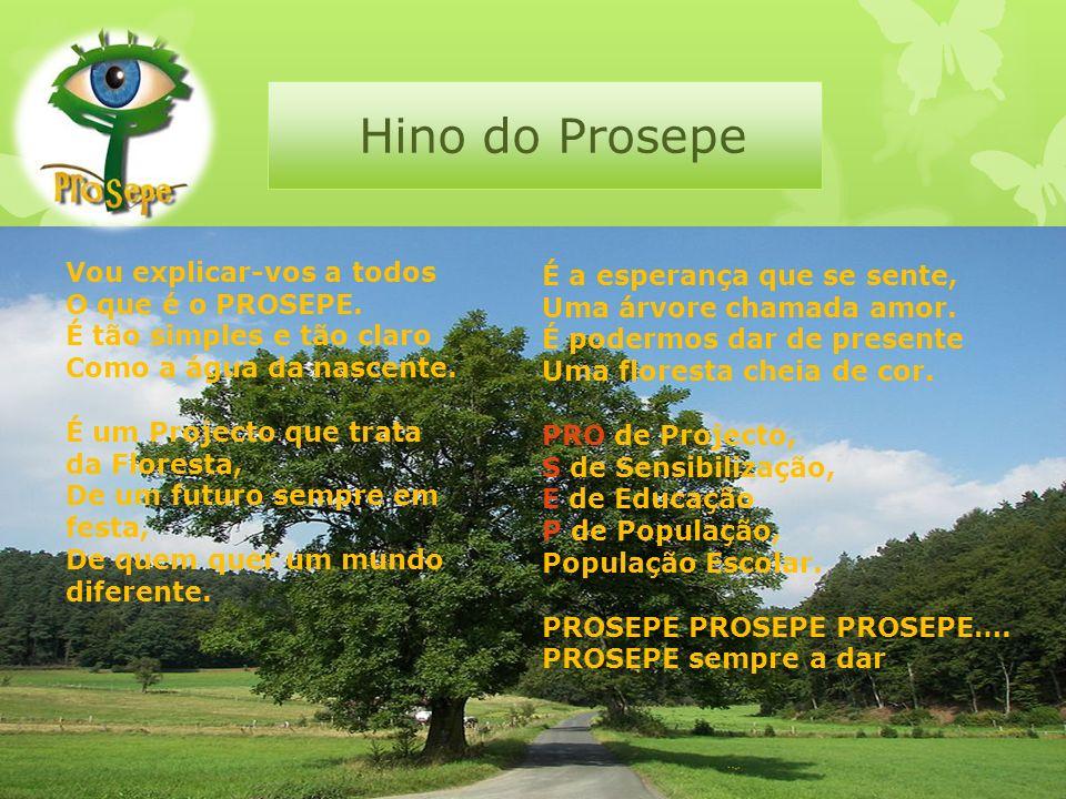 Hino do Prosepe Vou explicar-vos a todos O que é o PROSEPE. É tão simples e tão claro Como a água da nascente. É um Projecto que trata da Floresta, De
