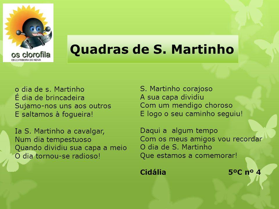 Quadras de S. Martinho S. Martinho corajoso A sua capa dividiu Com um mendigo choroso E logo o seu caminho seguiu! Daqui a algum tempo Com os meus ami