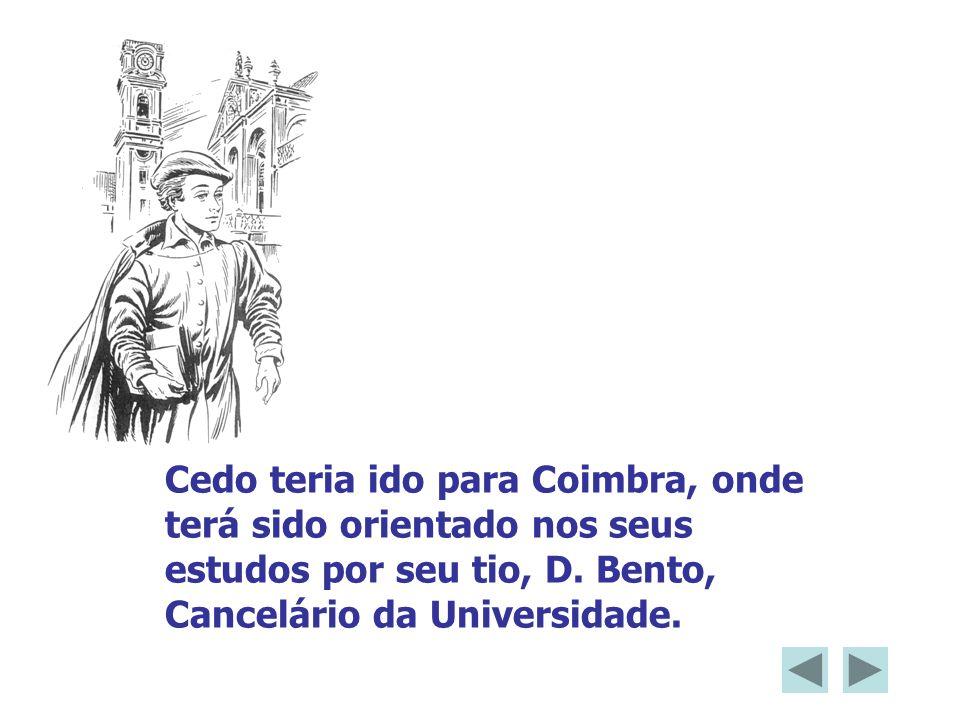 Cedo teria ido para Coimbra, onde terá sido orientado nos seus estudos por seu tio, D. Bento, Cancelário da Universidade.