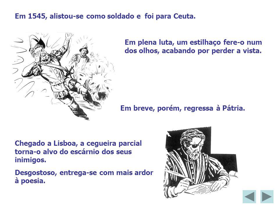 Em 1545, alistou-se como soldado e foi para Ceuta. Em plena luta, um estilhaço fere-o num dos olhos, acabando por perder a vista. Em breve, porém, reg