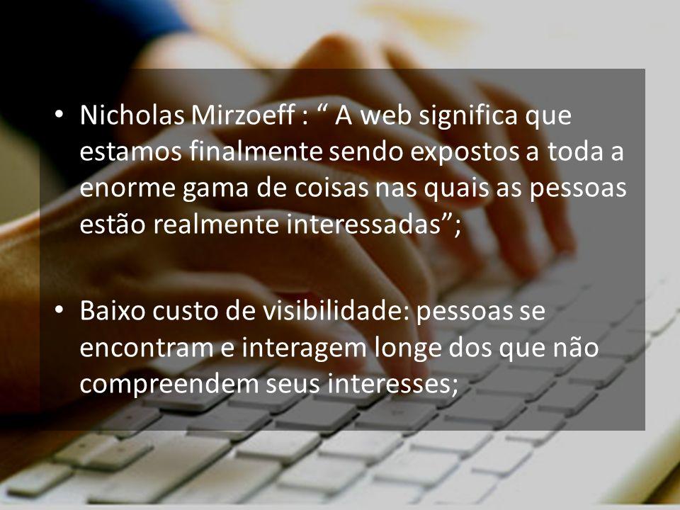 Nicholas Mirzoeff : A web significa que estamos finalmente sendo expostos a toda a enorme gama de coisas nas quais as pessoas estão realmente interess