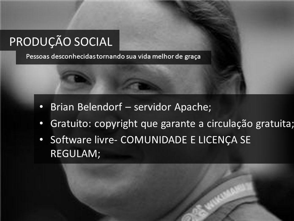 Brian Belendorf – servidor Apache; Gratuito: copyright que garante a circulação gratuita; Software livre- COMUNIDADE E LICENÇA SE REGULAM; PRODUÇÃO SO