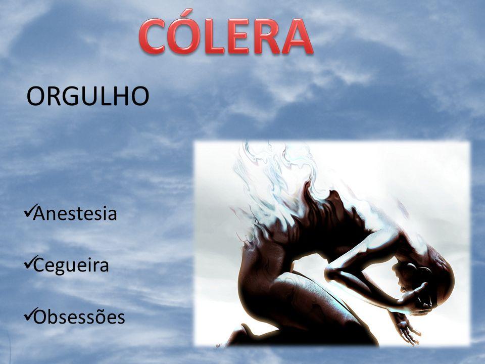 Anestesia Cegueira Obsessões ORGULHO
