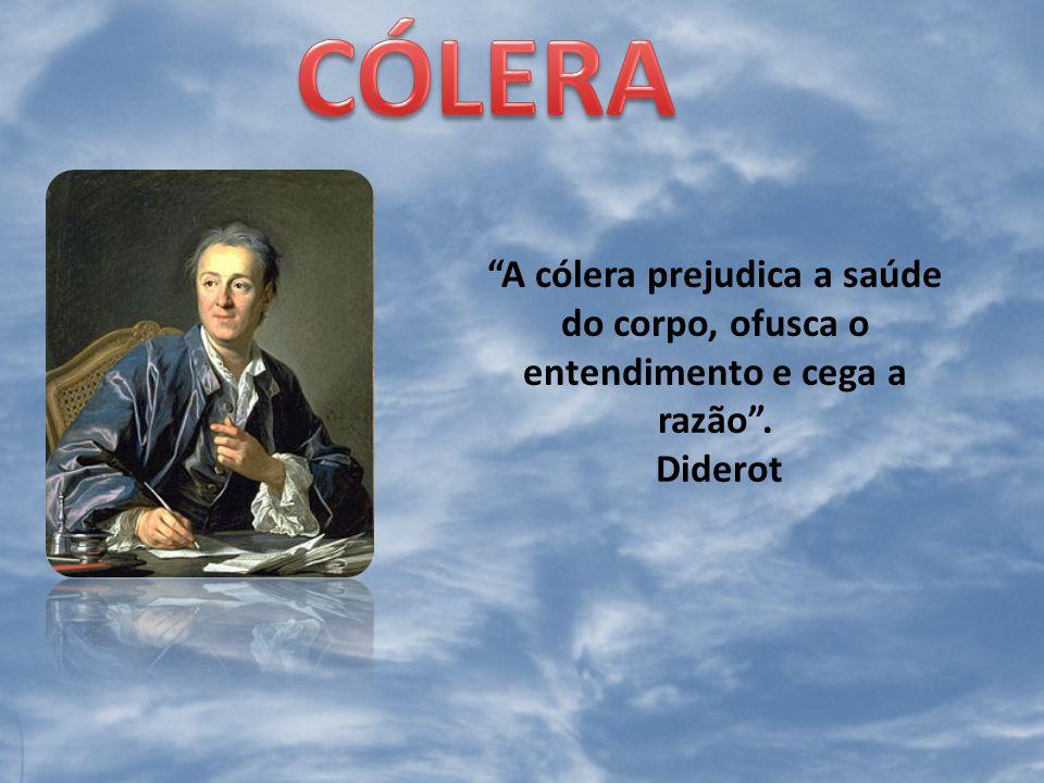 A cólera prejudica a saúde do corpo, ofusca o entendimento e cega a razão. Diderot