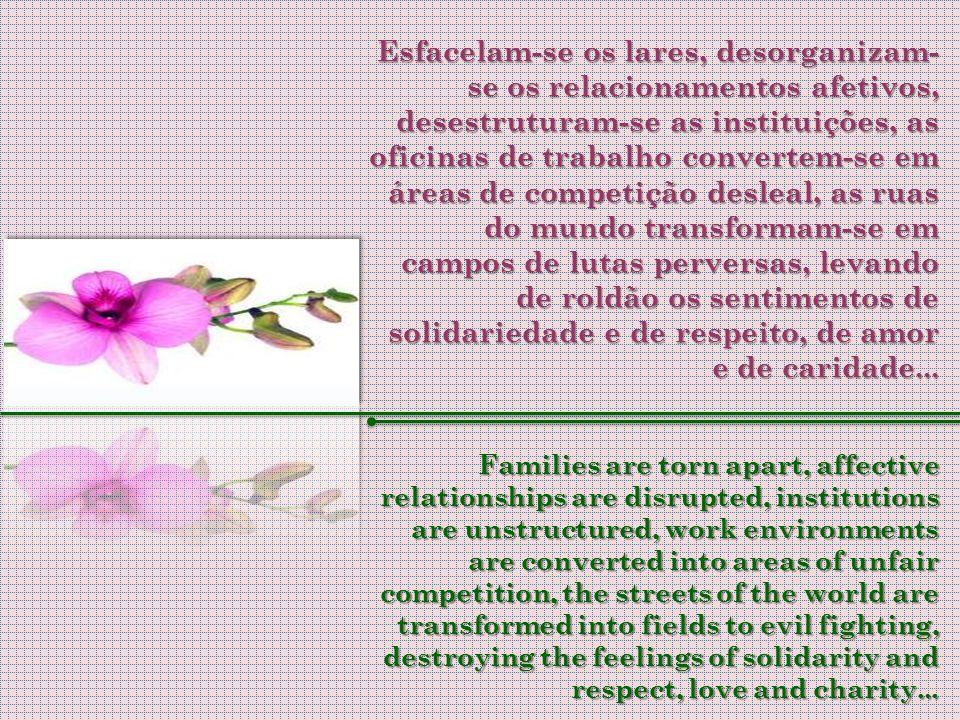 A loucura, decorrente do materialismo dos indivíduos, atira-os nos abismos da violência e da insensatez, ampliando o campo do desespero que se alarga