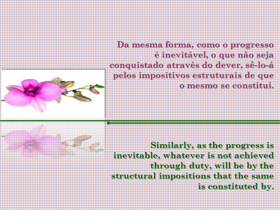 Como as leis da vida não podem ser derrogadas, toda objeção que se lhes faz converte-se em aflição, impedindo a conquista do bem-estar. As the laws of