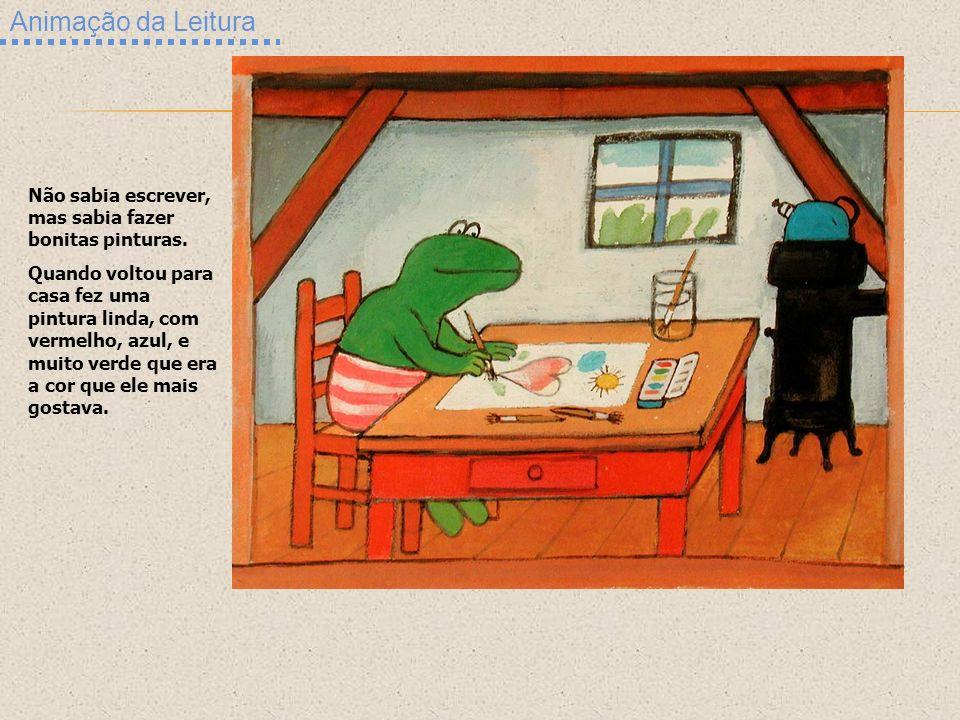 Animação da Leitura Não sabia escrever, mas sabia fazer bonitas pinturas. Quando voltou para casa fez uma pintura linda, com vermelho, azul, e muito v
