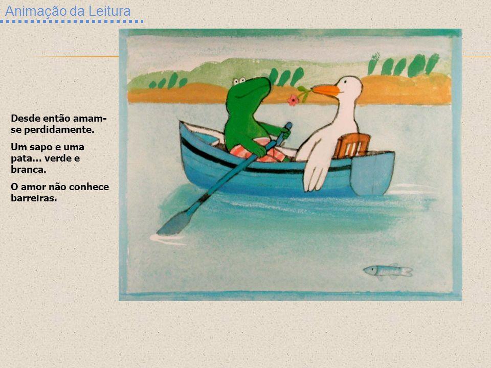 Animação da Leitura Desde então amam- se perdidamente. Um sapo e uma pata… verde e branca. O amor não conhece barreiras.